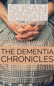 The Dementia Chronicles, Susan Wingate